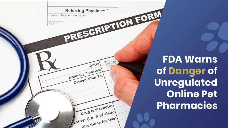 FDA Warns of Danger of Unregulated Online Pet Pharmacies